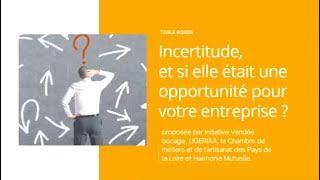WEBINAIRE   Incertitude, et si elle était une opportunité pour votre entreprise ?